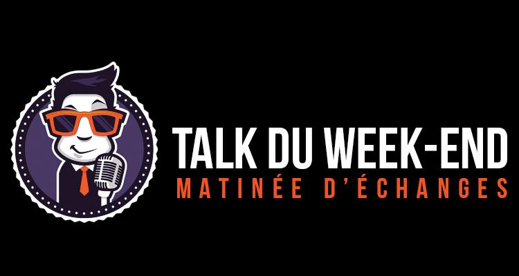 TALK DU WEEK-END